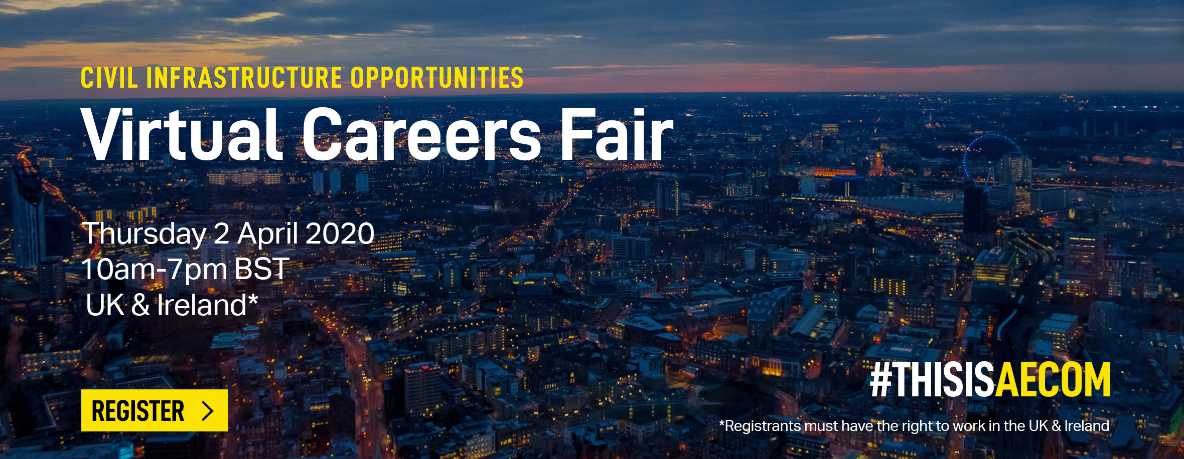 Civil infrastructure opportunities, virtual careers fair, Thursday 2 April 2020, 10am-7pm BST, UK & Ireland, Register - #thisisaecom, Registrants must have the right to work in the UK & Ireland