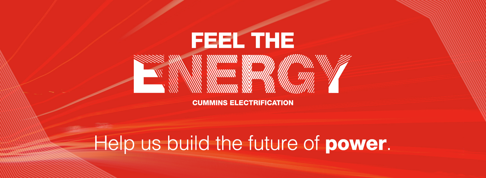 Feel the energy, Cummins electrification. Help us build the future of power