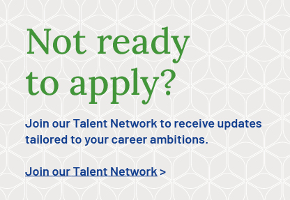 Not ready to apply? Join our Talent Network to receive updates tailored to your career ambitions.